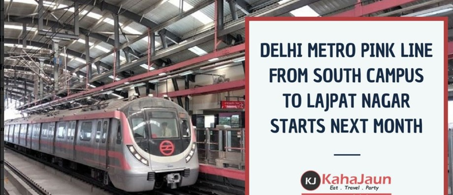 South Campus-Lajpat Nagar metro section to open on Aug 6