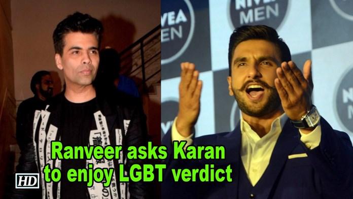Ranveer lauds LGBT verdict says Karan can enjoy